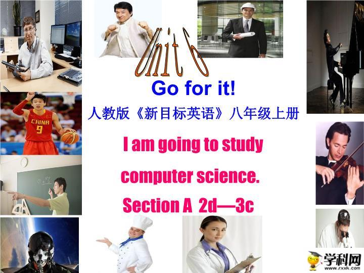 Unit6 I am going to study computer science Section A 2d—3c